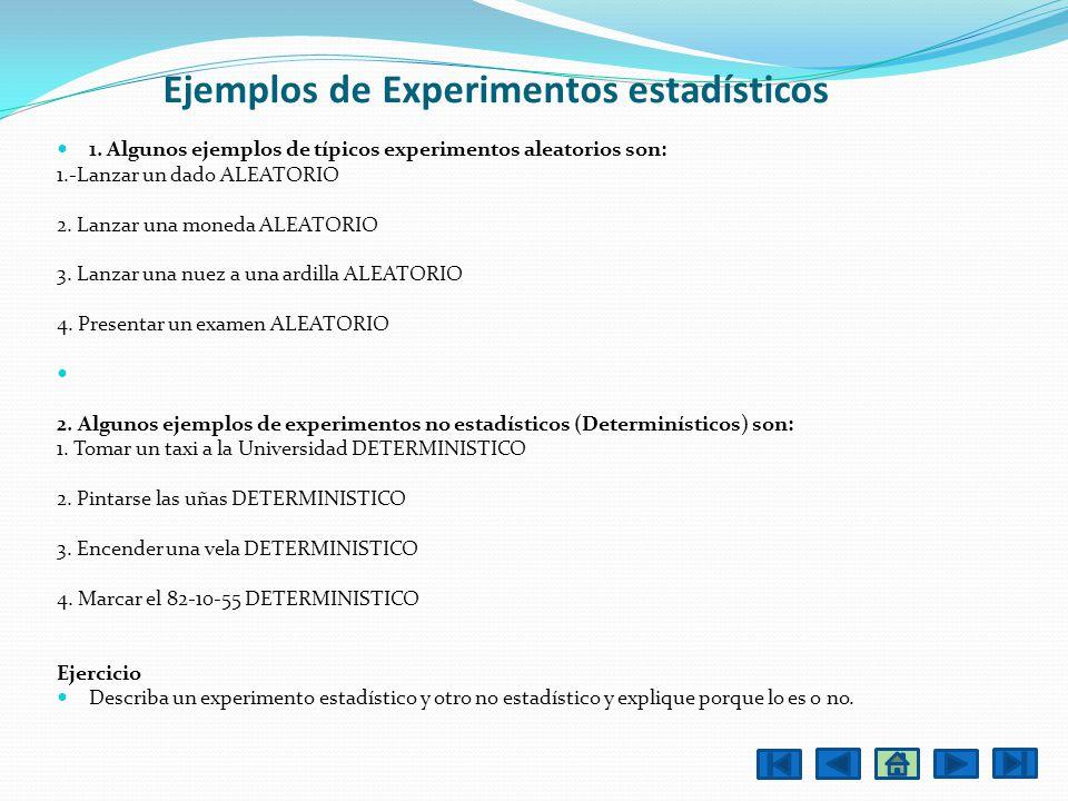 Ejemplos de Experimentos estadísticos 1. Algunos ejemplos de típicos experimentos aleatorios son: 1.-Lanzar un dado ALEATORIO 2. Lanzar una moneda ALE