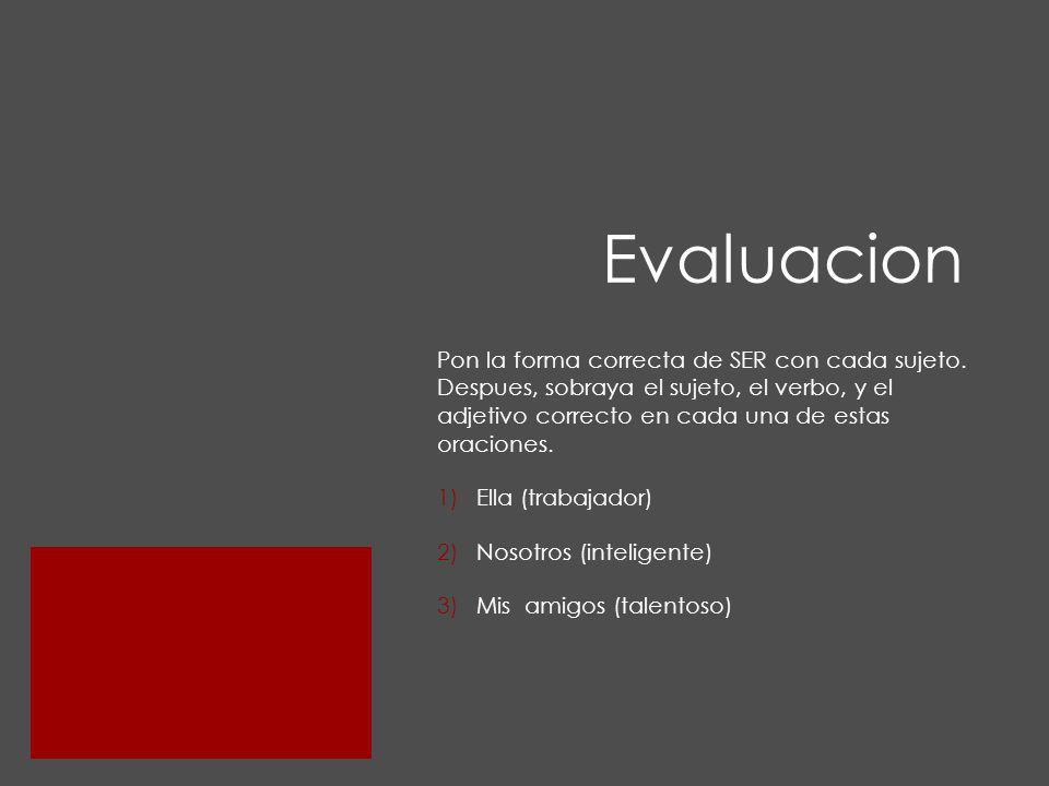 Para empezar… viernes, el 12 de octubre de 2012 Escribe las siguientes oraciones con el verbo SER.
