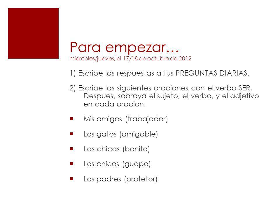 Evaluación Escribe las siguientes oraciones con el verbo SER.