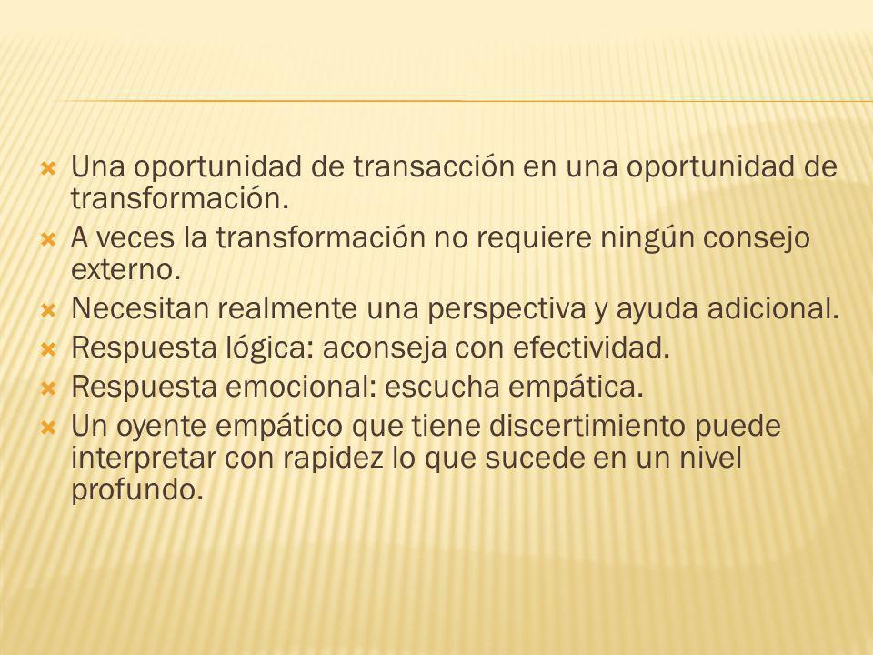 Una oportunidad de transacción en una oportunidad de transformación. A veces la transformación no requiere ningún consejo externo. Necesitan realmente