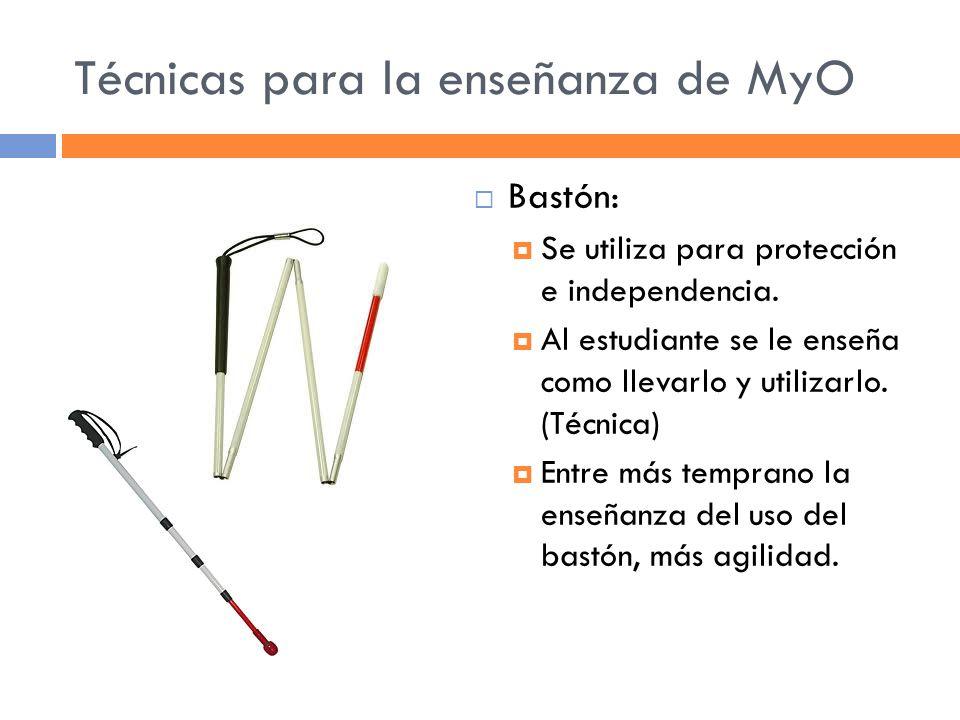 Técnicas para la enseñanza de MyO Bastón: Se utiliza para protección e independencia.
