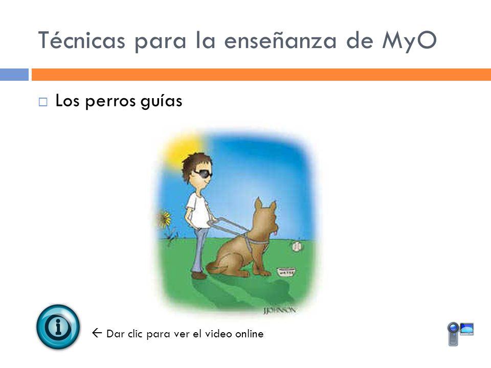 Técnicas para la enseñanza de MyO Los perros guías Dar clic para ver el video online