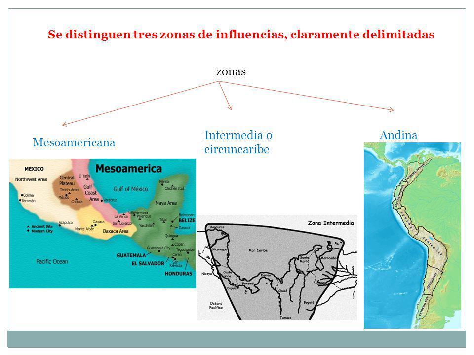 Se distinguen tres zonas de influencias, claramente delimitadas zonas Mesoamericana Intermedia o circuncaribe Andina
