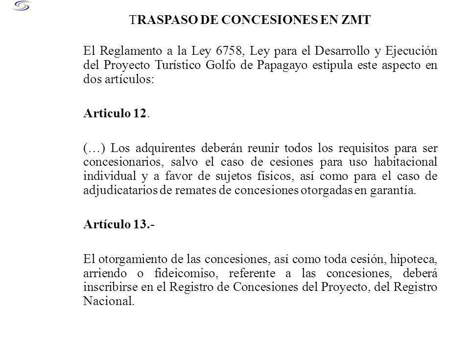 TRASPASO DE CONCESIONES EN ZMT El Reglamento a la Ley 6758, Ley para el Desarrollo y Ejecución del Proyecto Turístico Golfo de Papagayo estipula este aspecto en dos artículos: Articulo 12.