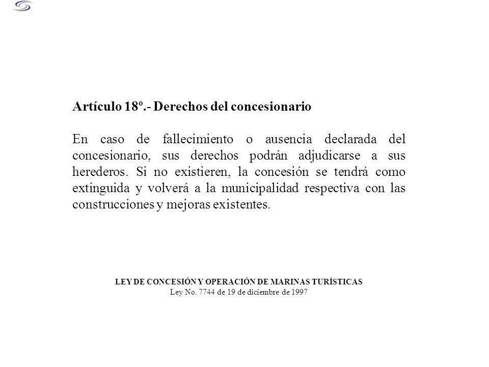Artículo 18º.- Derechos del concesionario En caso de fallecimiento o ausencia declarada del concesionario, sus derechos podrán adjudicarse a sus herederos.