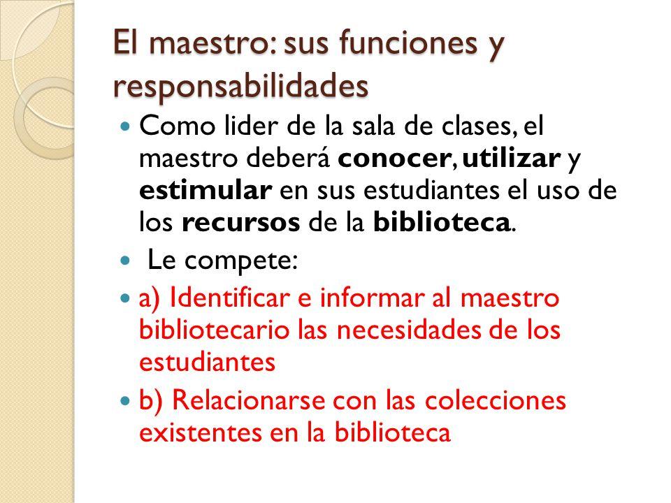 El maestro: sus funciones y responsabilidades Como lider de la sala de clases, el maestro deberá conocer, utilizar y estimular en sus estudiantes el u