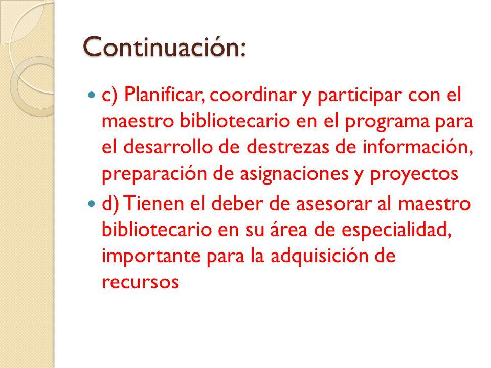 Continuación: c) Planificar, coordinar y participar con el maestro bibliotecario en el programa para el desarrollo de destrezas de información, prepar
