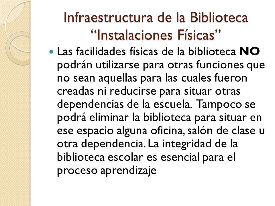 Infraestructura de la Biblioteca Instalaciones Físicas Las facilidades físicas de la biblioteca NO podrán utilizarse para otras funciones que no sean
