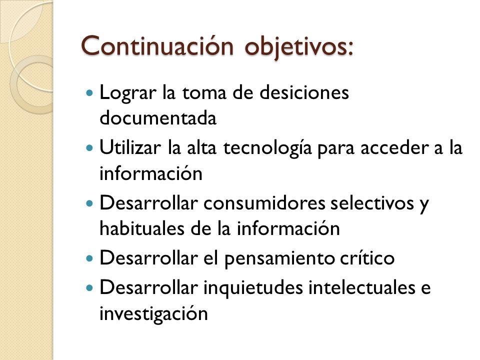 Continuación objetivos: Lograr la toma de desiciones documentada Utilizar la alta tecnología para acceder a la información Desarrollar consumidores se