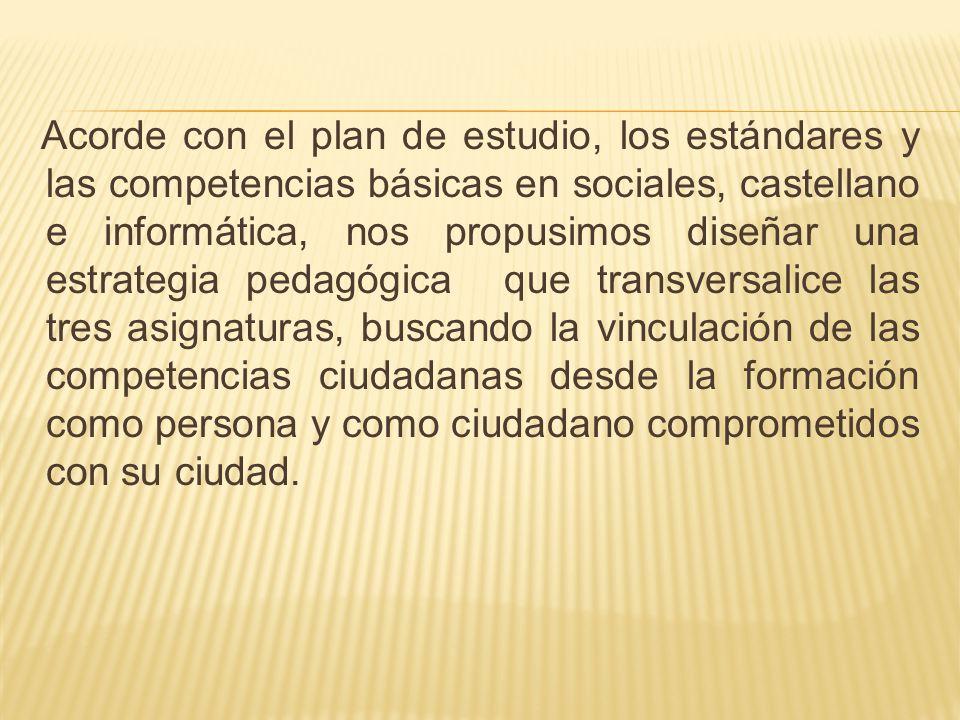 Acorde con el plan de estudio, los estándares y las competencias básicas en sociales, castellano e informática, nos propusimos diseñar una estrategia