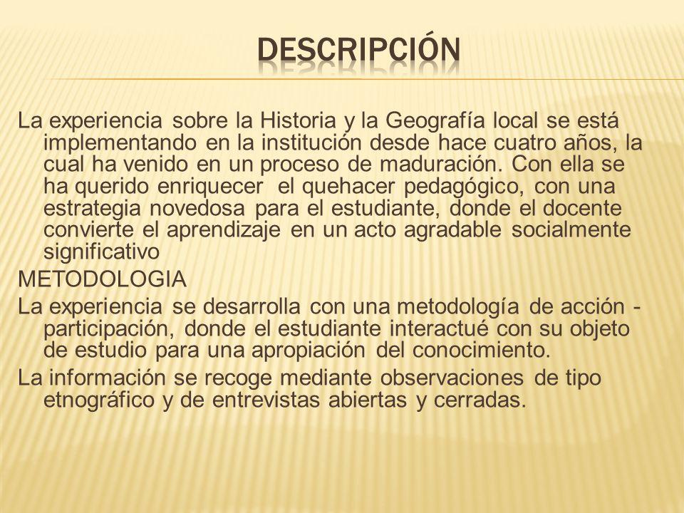 La experiencia sobre la Historia y la Geografía local se está implementando en la institución desde hace cuatro años, la cual ha venido en un proceso