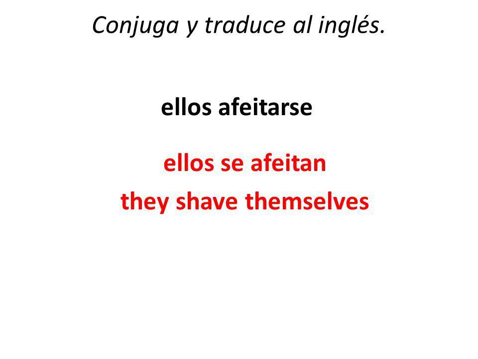 Conjuga y traduce al inglés. ellos afeitarse ellos se afeitan they shave themselves