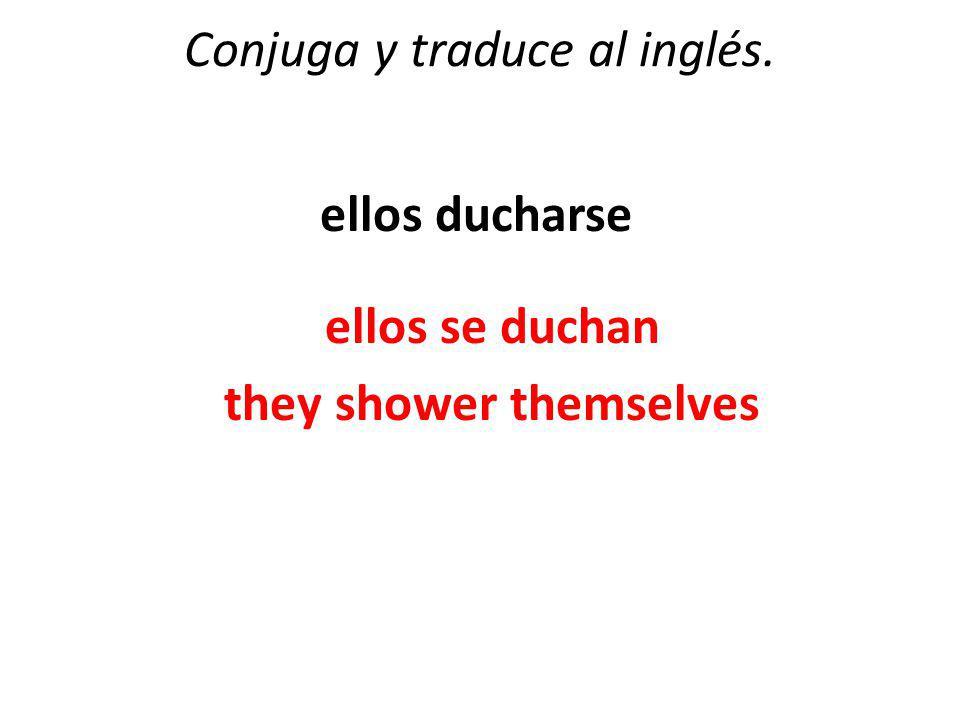 Conjuga y traduce al inglés. nosotros darse prisa nosotros nos damos prisa we hurry
