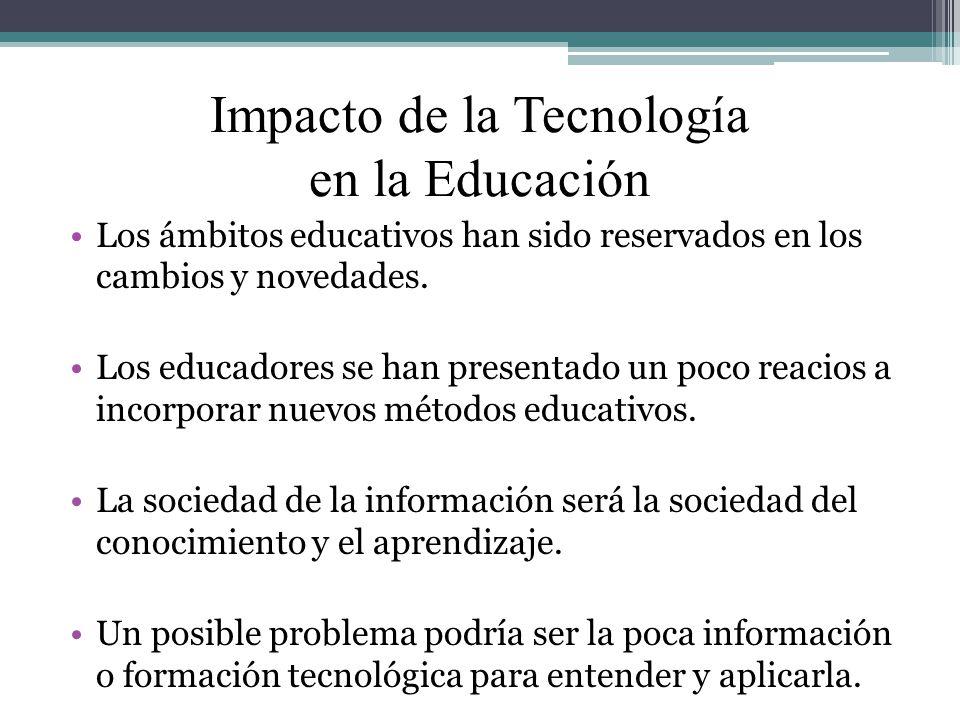 Impacto de la Tecnología en la Educación Los ámbitos educativos han sido reservados en los cambios y novedades. Los educadores se han presentado un po