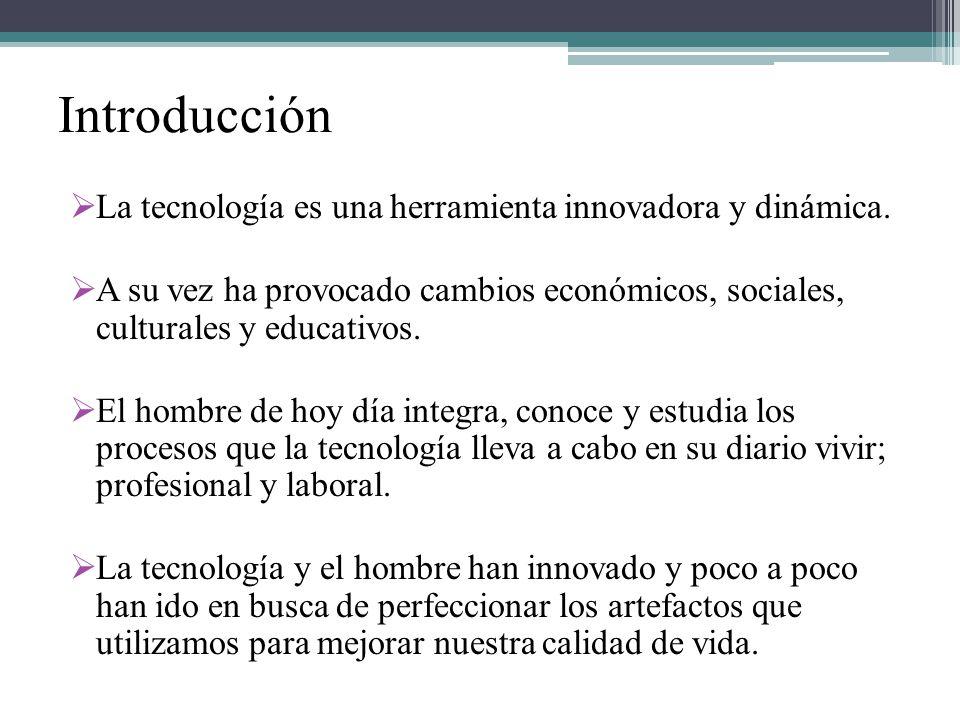 Introducción La tecnología es una herramienta innovadora y dinámica. A su vez ha provocado cambios económicos, sociales, culturales y educativos. El h