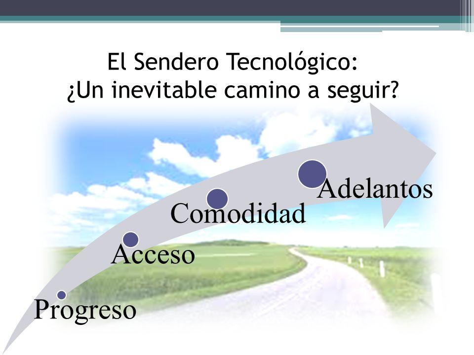 El Sendero Tecnológico: ¿Un inevitable camino a seguir? Progreso Acceso Comodidad Adelantos