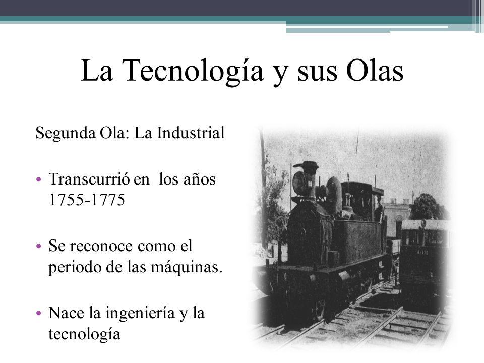 La Tecnología y sus Olas Segunda Ola: La Industrial Transcurrió en los años 1755-1775 Se reconoce como el periodo de las máquinas. Nace la ingeniería