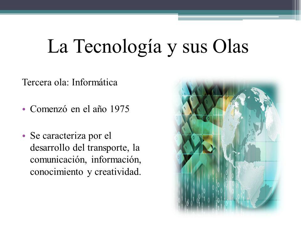 La Tecnología y sus Olas Tercera ola: Informática Comenzó en el año 1975 Se caracteriza por el desarrollo del transporte, la comunicación, información