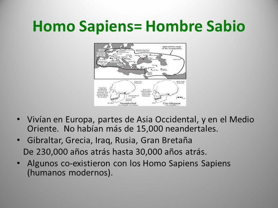Homo Sapiens= Hombre Sabio Vivían en Europa, partes de Asia Occidental, y en el Medio Oriente. No habían más de 15,000 neandertales. Gibraltar, Grecia