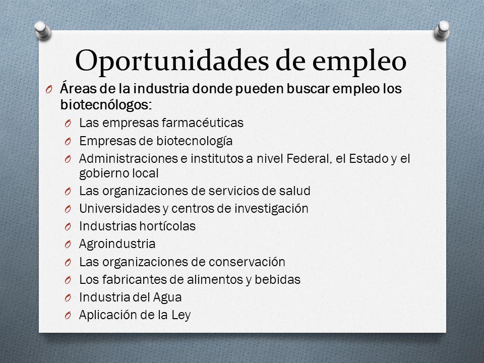 Oportunidades de empleo O Áreas de la industria donde pueden buscar empleo los biotecnólogos: O Las empresas farmacéuticas O Empresas de biotecnología