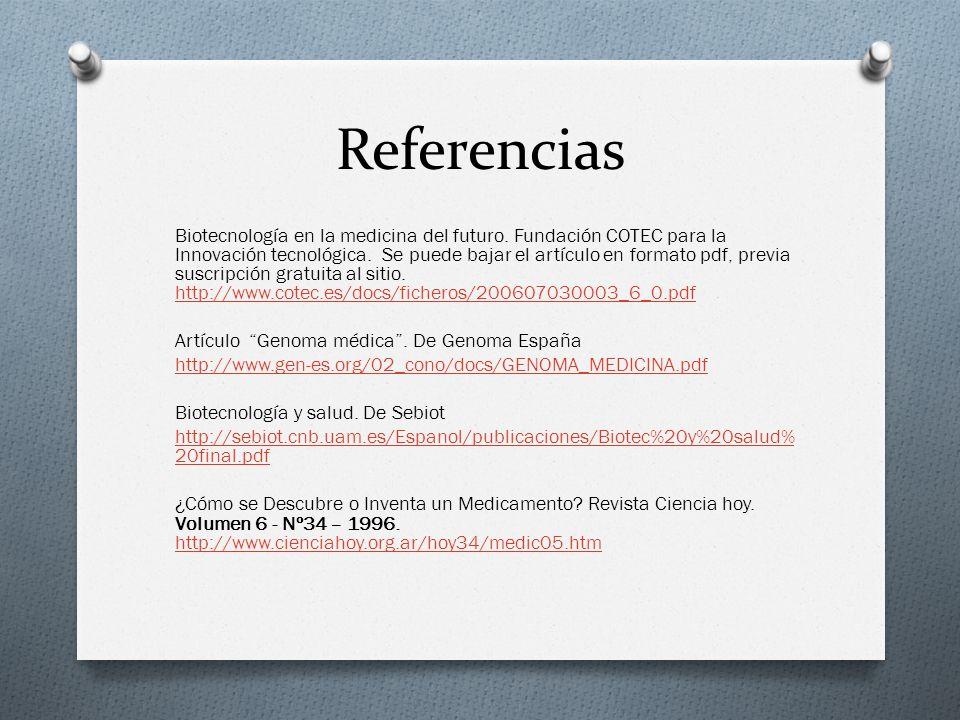 Referencias Biotecnología en la medicina del futuro. Fundación COTEC para la Innovación tecnológica. Se puede bajar el artículo en formato pdf, previa