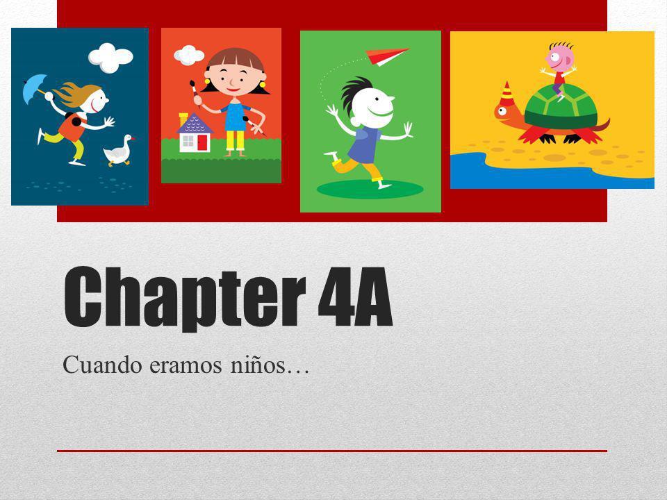Chapter 4A Cuando eramos niños…