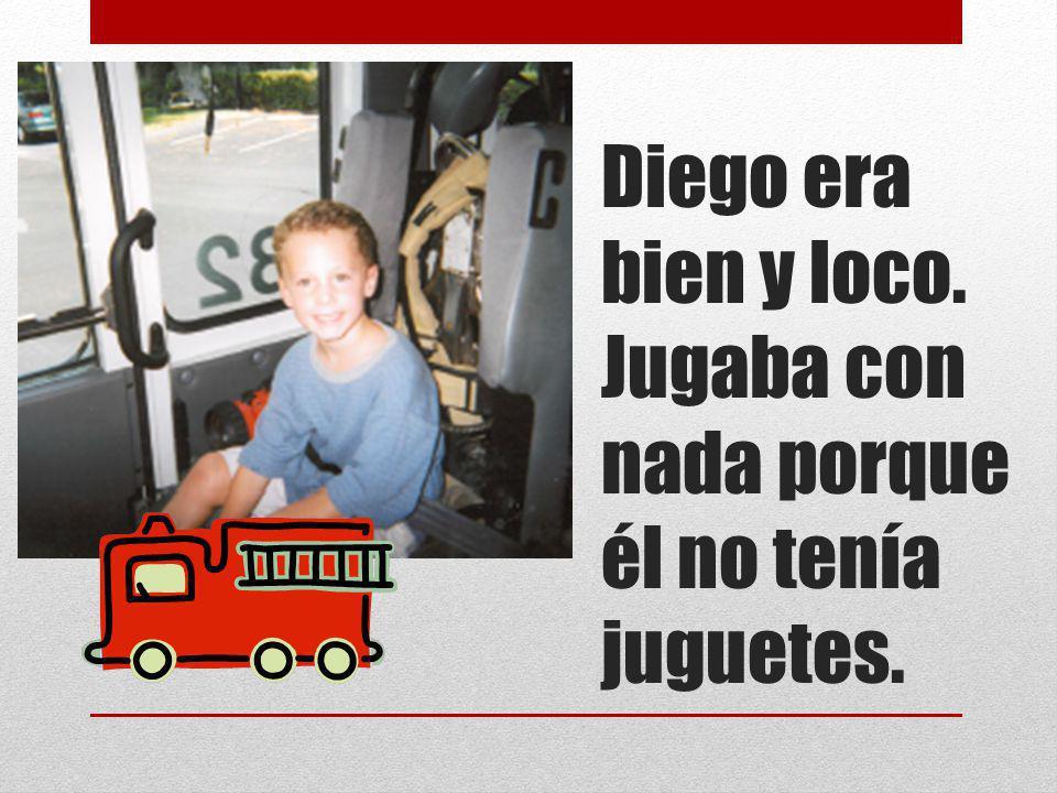 Diego era bien y loco. Jugaba con nada porque él no tenía juguetes.