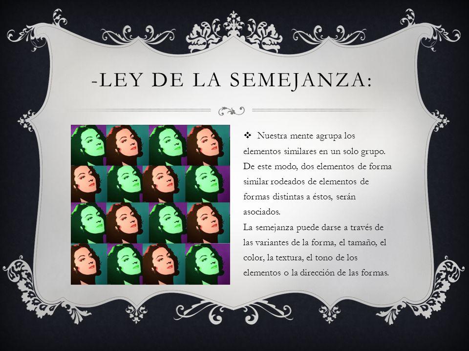 -LEY DE LA SEMEJANZA: Nuestra mente agrupa los elementos similares en un solo grupo. De este modo, dos elementos de forma similar rodeados de elemento