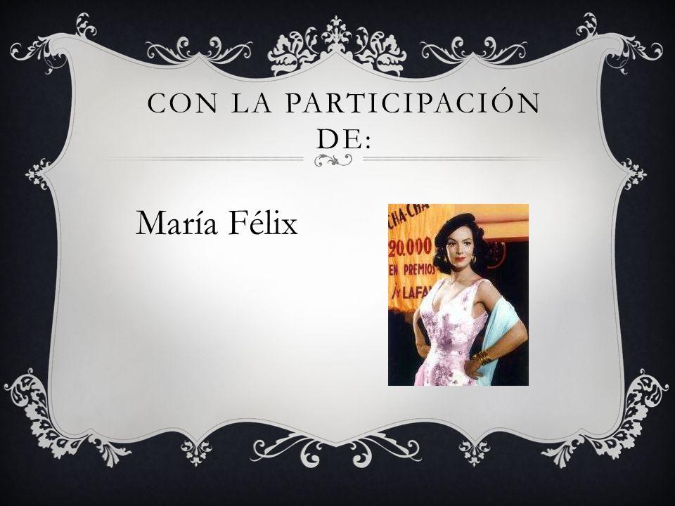 María Félix CON LA PARTICIPACIÓN DE:
