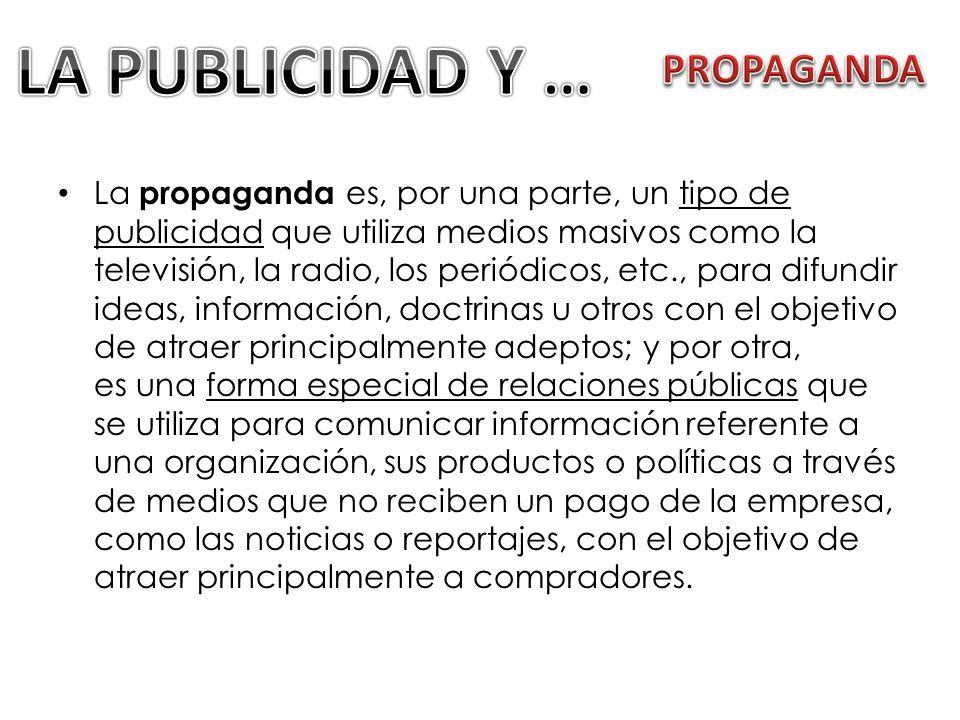 La propaganda es, por una parte, un tipo de publicidad que utiliza medios masivos como la televisión, la radio, los periódicos, etc., para difundir id