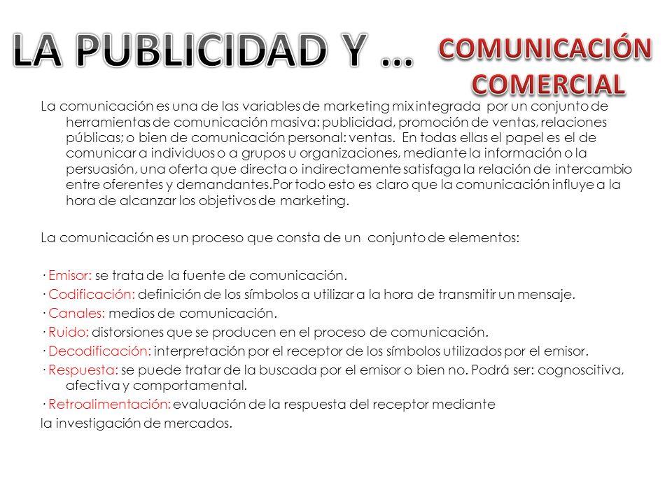 La comunicación es una de las variables de marketing mix integrada por un conjunto de herramientas de comunicación masiva: publicidad, promoción de ve
