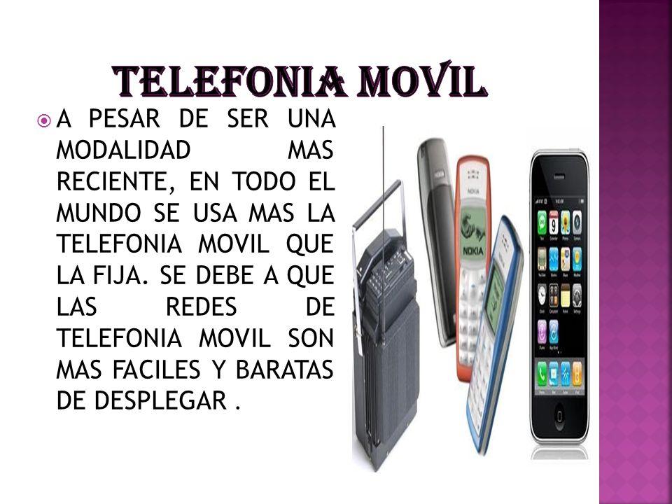 A PESAR DE SER UNA MODALIDAD MAS RECIENTE, EN TODO EL MUNDO SE USA MAS LA TELEFONIA MOVIL QUE LA FIJA. SE DEBE A QUE LAS REDES DE TELEFONIA MOVIL SON