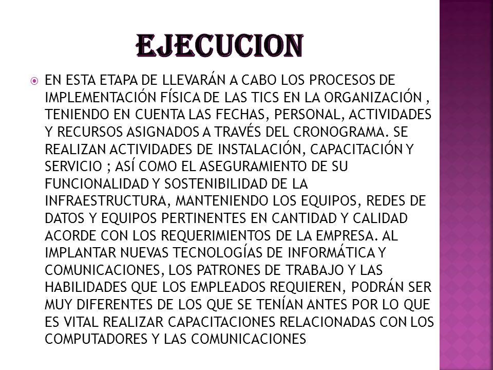 EN ESTA ETAPA DE LLEVARÁN A CABO LOS PROCESOS DE IMPLEMENTACIÓN FÍSICA DE LAS TICS EN LA ORGANIZACIÓN, TENIENDO EN CUENTA LAS FECHAS, PERSONAL, ACTIVI