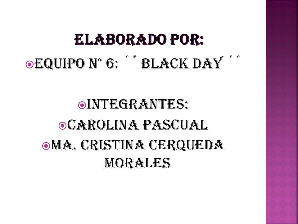 EQUIPO N° 6: ´´ BLACK DAY ´´ INTEGRANTES: CAROLINA PASCUAL MA. CRISTINA CERQUEDA MORALES