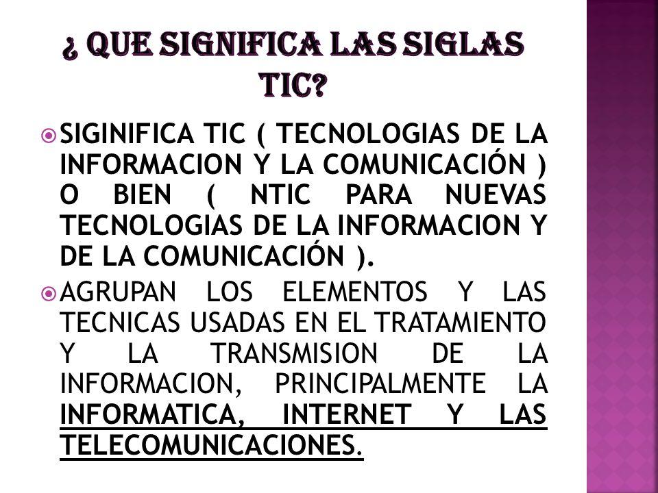 SIGINIFICA TIC ( TECNOLOGIAS DE LA INFORMACION Y LA COMUNICACIÓN ) O BIEN ( NTIC PARA NUEVAS TECNOLOGIAS DE LA INFORMACION Y DE LA COMUNICACIÓN ). AGR