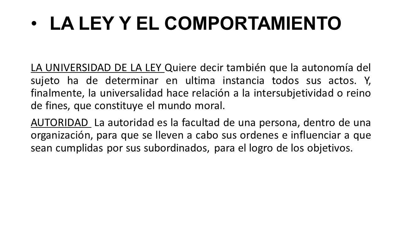 LA LEY Y EL COMPORTAMIENTO LA UNIVERSIDAD DE LA LEY Quiere decir también que la autonomía del sujeto ha de determinar en ultima instancia todos sus ac
