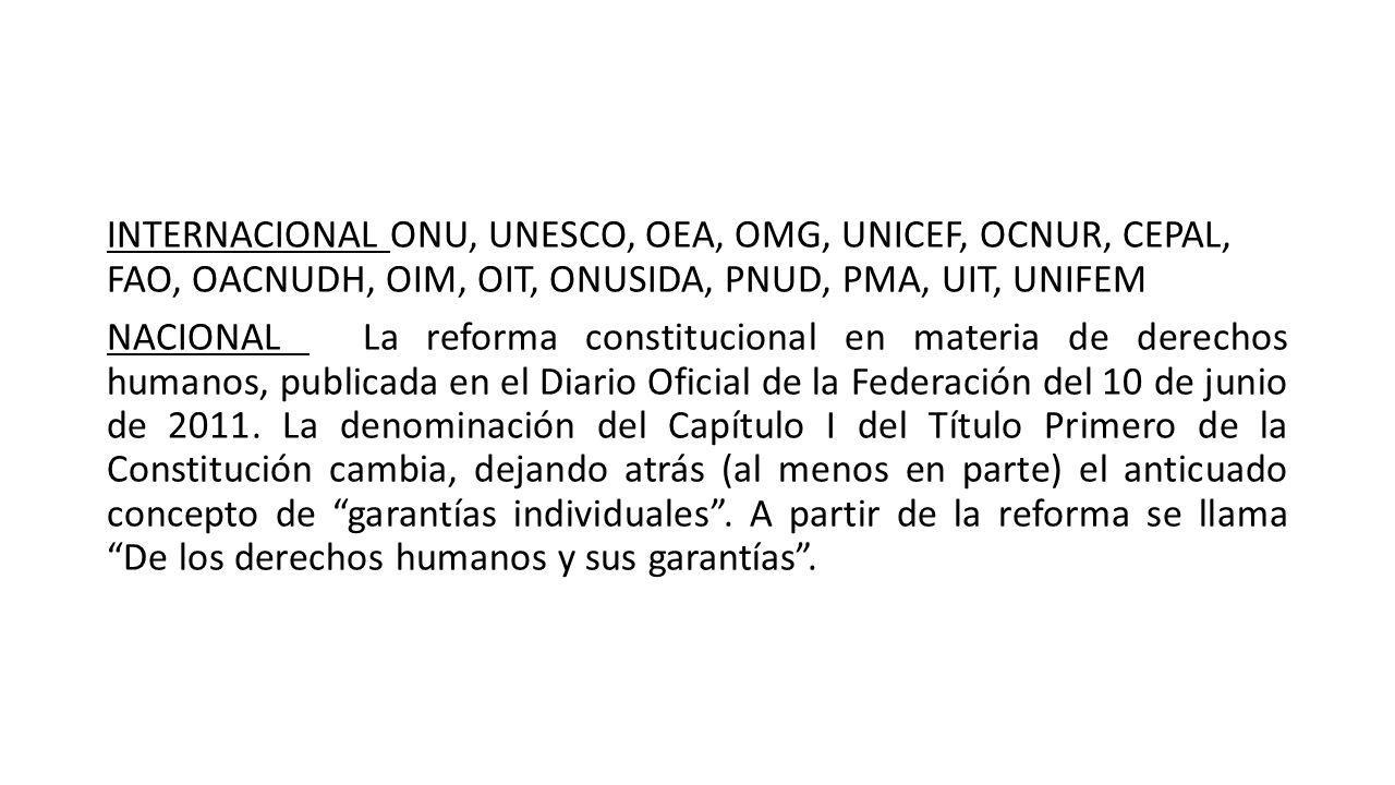 INTERNACIONAL ONU, UNESCO, OEA, OMG, UNICEF, OCNUR, CEPAL, FAO, OACNUDH, OIM, OIT, ONUSIDA, PNUD, PMA, UIT, UNIFEM NACIONAL La reforma constitucional