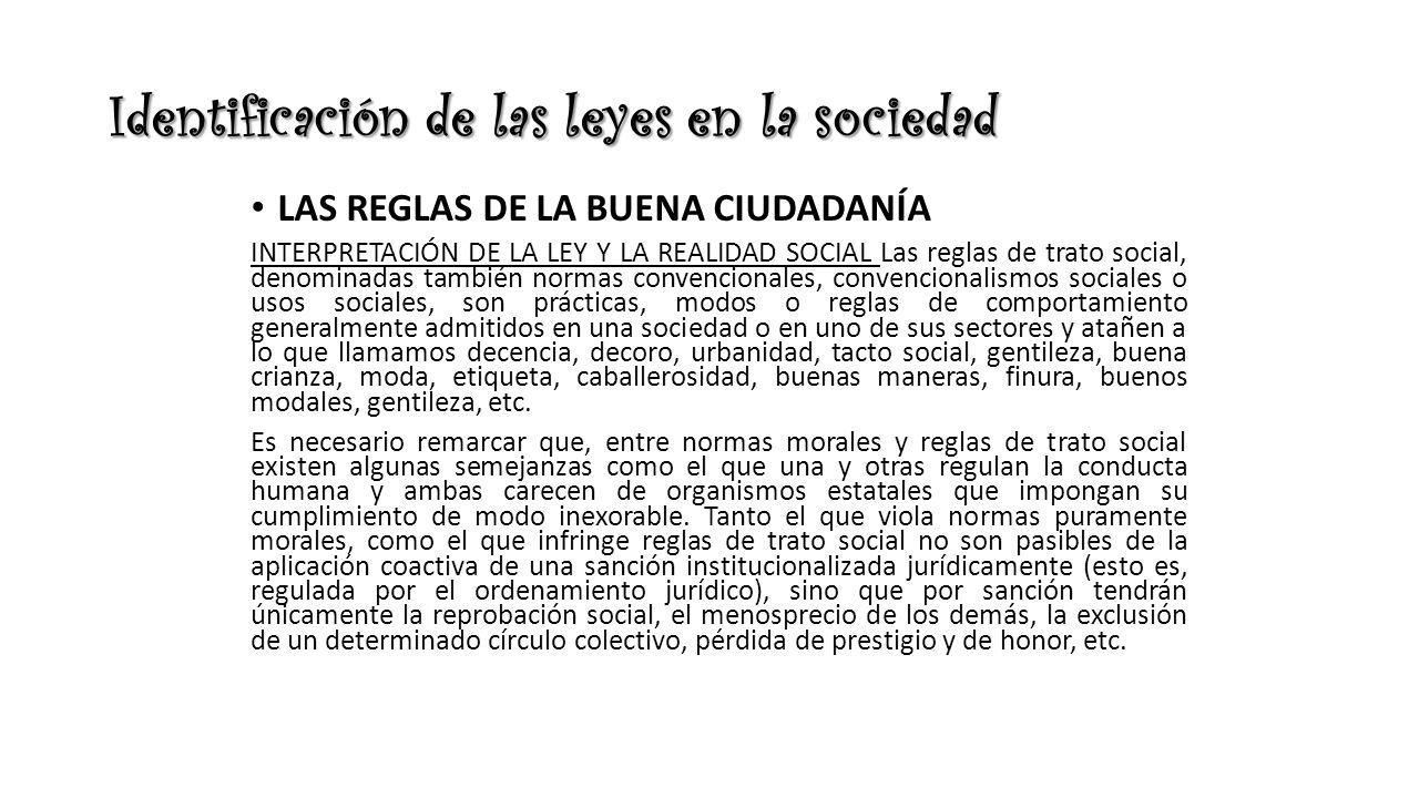 Identificación de las leyes en la sociedad LAS REGLAS DE LA BUENA CIUDADANÍA INTERPRETACIÓN DE LA LEY Y LA REALIDAD SOCIAL Las reglas de trato social,