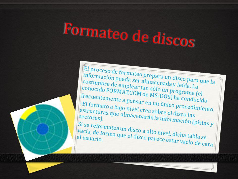 Formateo de discos El proceso de formateo prepara un disco para que la información pueda ser almacenada y leída. La costumbre de emplear tan sólo un p