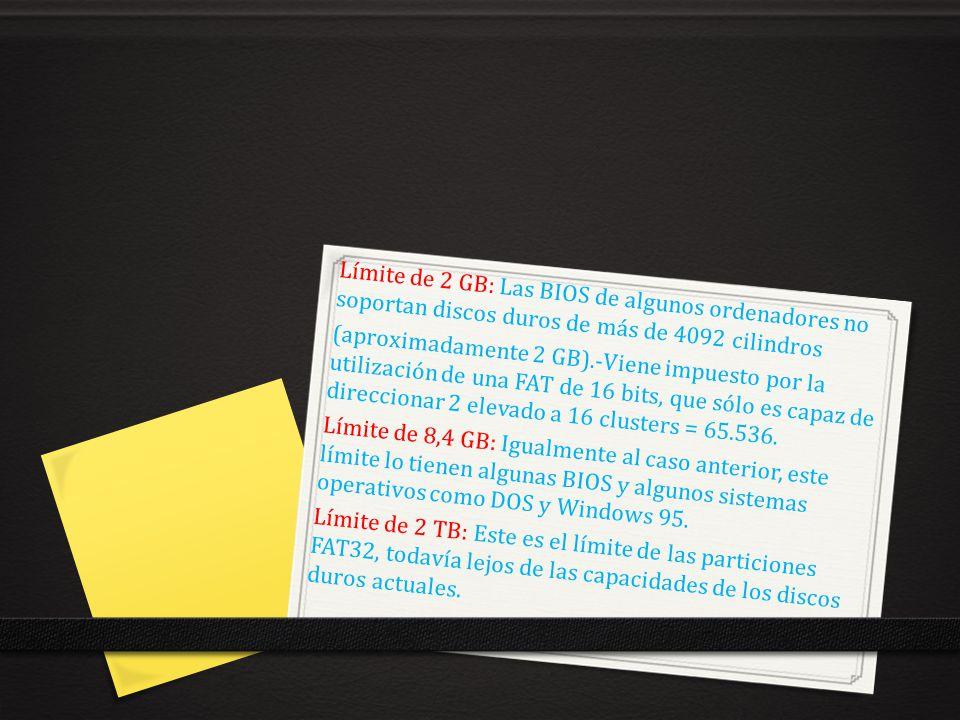 Límite de 2 GB: Las BIOS de algunos ordenadores no soportan discos duros de más de 4092 cilindros (aproximadamente 2 GB).-Viene impuesto por la utiliz