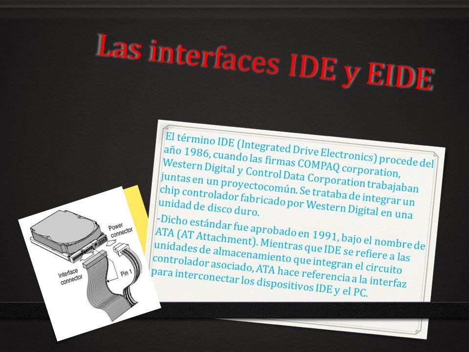 Las interfaces IDE y EIDE El término IDE (Integrated Drive Electronics) procede del año 1986, cuando las firmas COMPAQ corporation, Western Digital y