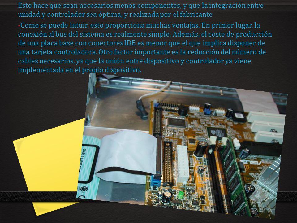 Esto hace que sean necesarios menos componentes, y que la integración entre unidad y controlador sea óptima, y realizada por el fabricante -Como se pu