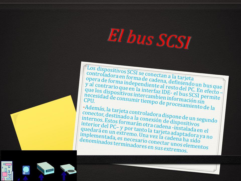 El bus SCSI Los dispositivos SCSI se conectan a la tarjeta controladora en forma de cadena, definiendo un bus que opera de forma independiente al rest