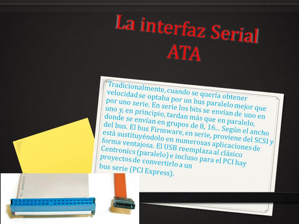 La interfaz Serial ATA Tradicionalmente, cuando se quería obtener velocidad se optaba por un bus paralelo mejor que por uno serie. En serie los bits s