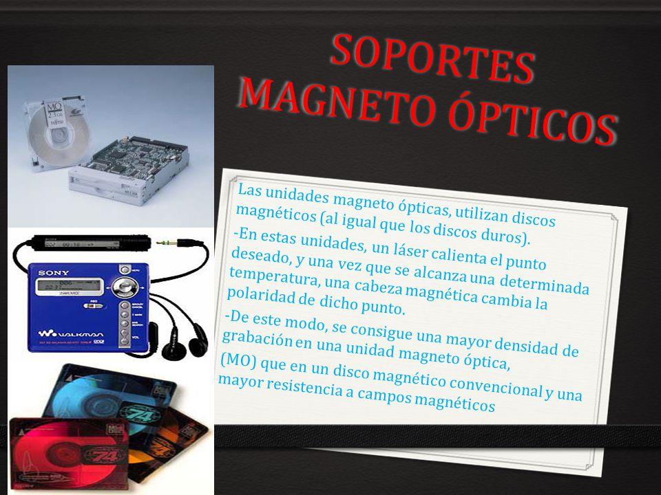 SOPORTES MAGNETO ÓPTICOS Las unidades magneto ópticas, utilizan discos magnéticos (al igual que los discos duros). -En estas unidades, un láser calien