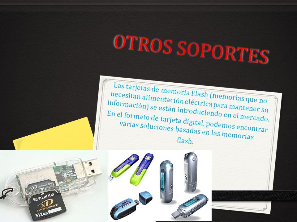 OTROS SOPORTES Las tarjetas de memoria Flash (memorias que no necesitan alimentación eléctrica para mantener su información) se están introduciendo en