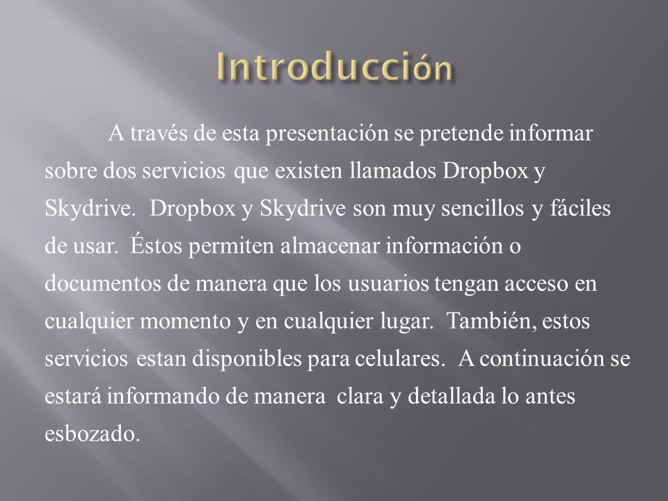 A través de esta presentación se pretende informar sobre dos servicios que existen llamados Dropbox y Skydrive. Dropbox y Skydrive son muy sencillos y
