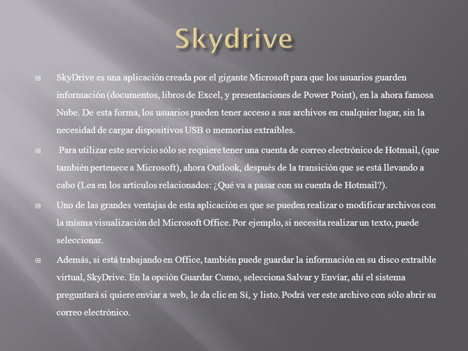 SkyDrive es una aplicación creada por el gigante Microsoft para que los usuarios guarden información (documentos, libros de Excel, y presentaciones de Power Point), en la ahora famosa Nube.