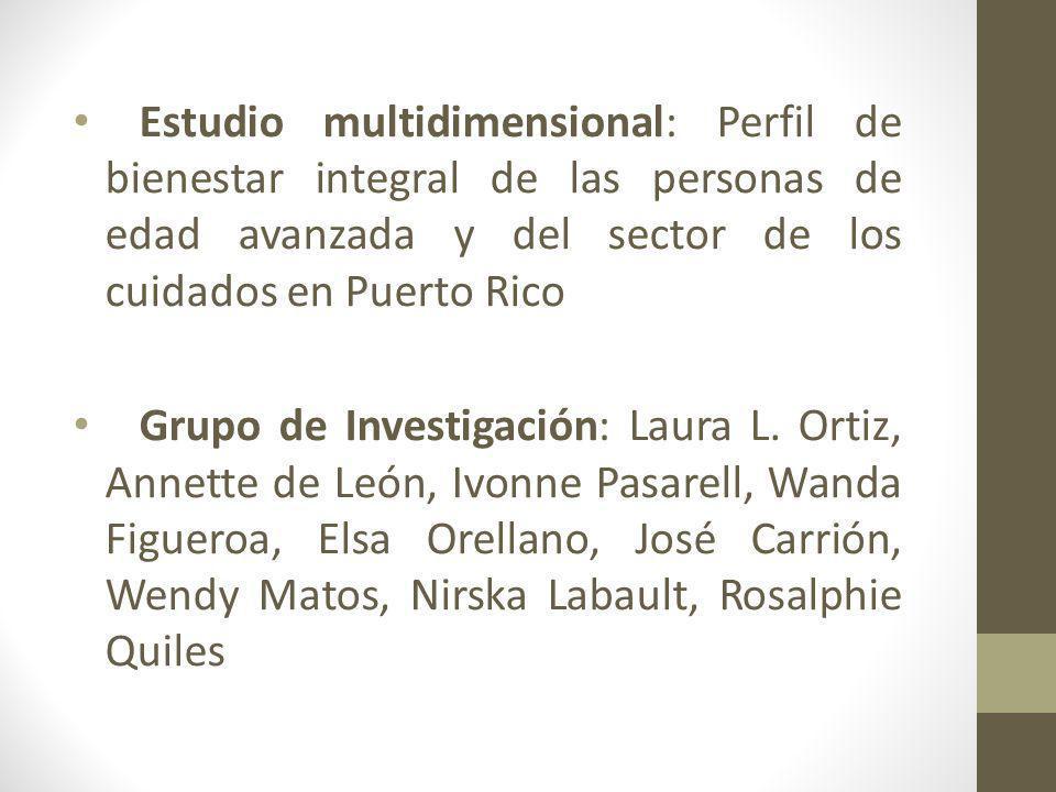 Estudio multidimensional: Perfil de bienestar integral de las personas de edad avanzada y del sector de los cuidados en Puerto Rico Grupo de Investiga