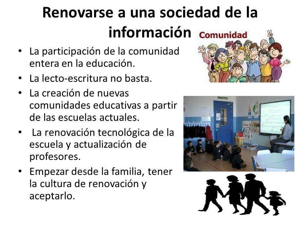 Renovarse a una sociedad de la información La participación de la comunidad entera en la educación. La lecto-escritura no basta. La creación de nuevas
